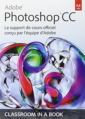 Adobe Photoshop CC: Le support de cours officiel conçu par l'équipe d'Adobe par Adobe Press