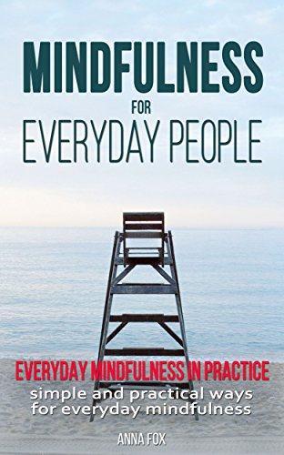 Mindfulness for everyday people: EVERYDAY MINDFULNESS IN PRACTICE: Simple and practical ways for everyday mindfulness (English Edition) por Anna Fox