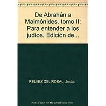 De Abrahán a Maimónides, tomo II: Para entender a los judíos. Edición de... b...