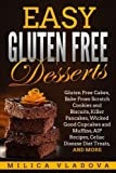 Easy Gluten Free Desserts: Gluten Free Cakes, Bake From Scratch Cookies and Biscuits, Killer Pancakes, Wicked Good Cupcakes and Muffins, AIP Recipes, ... and more (The Gluten Free Cookbook Series)