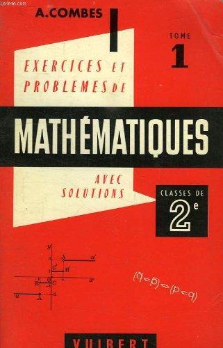 Exercices et problemes de mathematiques (avec leurs solutions), a l'usage des classes de 2de a? c, t, tome i, algebre