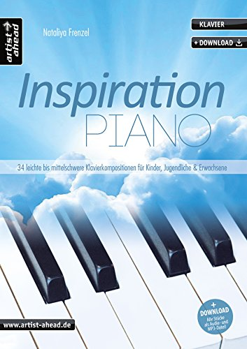 Inspiration Piano: 34 leichte bis mittelschwere, romantisch-klassische Klavierkompositionen für Kinder, Jugendliche & Erwachsene (inkl. Download). Spielbuch. Klavierstücke. Songbook. Musiknoten. Sie Sind Mein Sonnenschein-buch