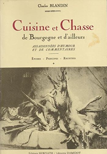 CUISINE ET CHASSE DE BOURGOGNE ET D'AILLEURS.