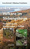 Vulkane im Siebengebirge: Fünf geologische Wanderungen - Irma Schmid