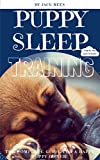 #10: PUPPY SLEEP TRAINING: THE COMPLETE STEP BY STEP GUIDE FOR A HAPPY PUPPY OWNER! (POTTY TRAINING, SLEEP TRAINING, OBEDIENCE TRAINING, CRATE TRAINING) (PUPPY TRAINING Book 1)