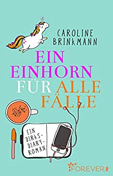 Ein Einhorn für alle Fälle: Ein Dirks-Diary-Roman von [Brinkmann, Caroline]
