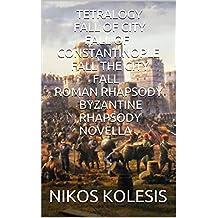 TETRALOGY FALL OF CITY FALL OF CONSTANTINOPLE FALL THE CITY FALL ROMAN RHAPSODY BYZANTINE RHAPSODY NOVELLA