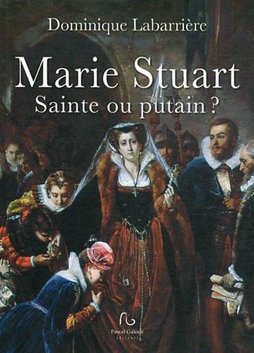 Marie Stuart : Sainte ou putain ? par Dominique Labarrière