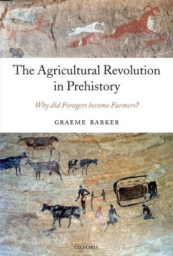The Agricultural Revolution in Prehistory: Why did Foragers become Farmers? by Barker, Graeme (2009) Paperback