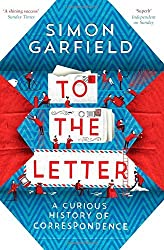 To the Letter: A Curious History of Correspondence by Simon Garfield (2014-07-03)
