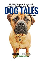 Dog Souls: Dog Tales: 12 TRUE Dog Stories of Loyalty, Heroism and Devotion (Dog Stories Series Book 4)