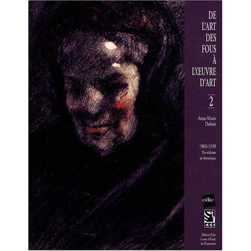 De l'art des fous à l'oeuvre d'art : Tome 2, Du réalisme au fantastique 1900-1939