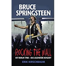Rocking the Wall (German edition): Bruce Spring­steen in Ost-Berlin 1988 — das legendäre Konzert: Volume 1 (Amerikaner in Berlin)