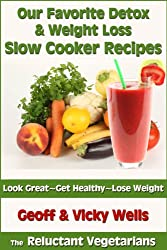 Our Favorite Detox & Weight Loss Slow Cooker Recipes (The Reluctant Vegetarians Book 3)