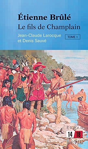 Étienne Brûlé. Le fils de Champlain (Tome 1)
