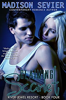 Claiming Scarlet: A River Jewel Resort Romance (River Jewel Resort Series Book 4) by [Sevier, Madison]