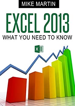 Excel 2013: What You Need To Know by [Martin, Mike]