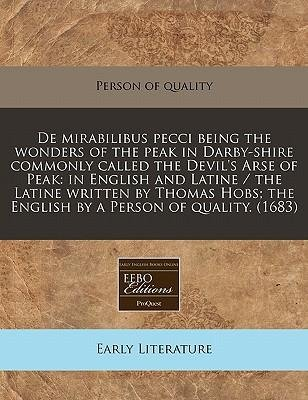 [(de Mirabilibus Pecci Being the Wonders of the Peak in Darby-Shire Commonly Called the Devil's Arse of Peak: In English and Latine / The Latine Written by Thomas Hobs; The English by a Person of Quality. (1683))] [Author: Person Of Quality] published on (December, 2010)