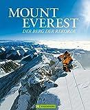 Mount Everest - Berg der Rekorde: Die spektakulärsten Erstbesteigungen am Dach der Welt in einem eindrucksvollen Bildband - Vorwort von Ralf Dujmovits, dem ersten Deutschen auf allen 14 Achttausendern -