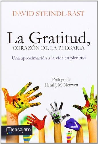 La gratitud, corazón de la plegaria: Una aproximación a la vida en plenitud (Espiritualidad) por David Steindl-Rast