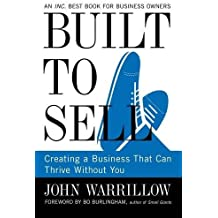 Built to Sell: Creating a Business That Can Thrive Without You by John Warrillow (2012-12-24)