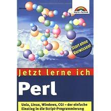 Jetzt lerne ich Perl . Unix, Linux, Windows, CGI - der einfache Einstieg