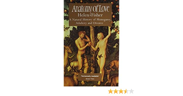 Anatomy of Love: Natural History of Monogamy, Adultery and Divorce ...
