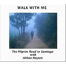 Walk with Me: The Pilgrim Road to Santiago with Althea Hayton
