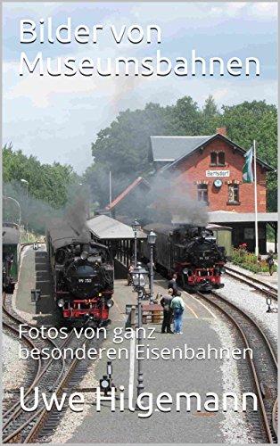 Bilder von Museumsbahnen: Fotos von ganz besonderen Eisenbahnen (German Edition) por Uwe Hilgemann