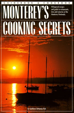 montereys-cooking-secrets-whispered-recipes-and-guide-to-restaurants-inns-and-wineries-of-the-monter