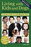 Living With Kids and Dogs...without Losing Your Mind: A Parent's Guiodt to Controlling the Chaos: Volume 2