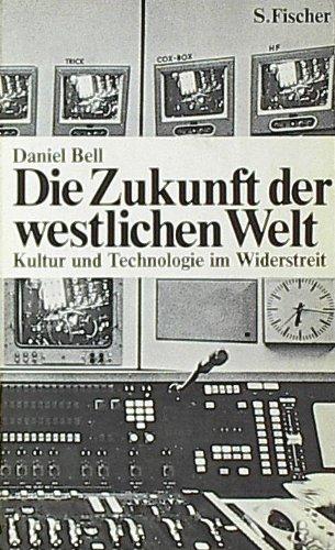 Die Zukunft der westlichen Welt. Kultur und Technologie im Widerstreit (Der Kunst Westlichen Welt)