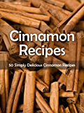 Cinnamon Recipes: 50 Simply Delicious Cinnamon Recipes (Recipe Top 50's Book 48)