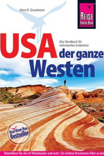 Image of USA - Der ganze Westen: Das komplette Handbuch für Reisen zu Nationalparks, Cities und vielen Zielen abseits der Hauptrouten in allen Weststaaten