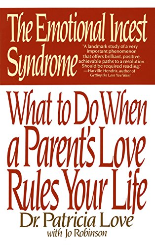 The Emotional Incest Syndrome: What to Do When a Parent's Love Rules Your Life por Patricia Love