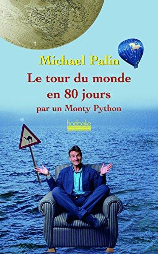 Le tour du monde en 80 jours par un Monthy Python: par un Monthy Python par Michael Palin