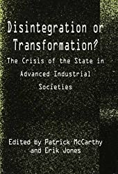 Disintegration or Transformation?: Crisis of the State in Advanced Industrial Societies