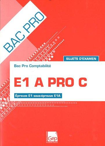 E1 A PRO C Sujets d'examen Epreuve E, sous -épreuve EA. Pochette par François Cartier