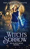 Witch's Sorrow (An Alice Skye Novel Book 1) by Taylor Aston White