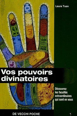 Vos pouvoirs divinatoires : Découvrez les facultés extraordinaires qui sont en vous par Laura Tuan, François Basset