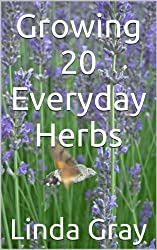 Growing 20 Everyday Herbs (How To Grow Herbs) (English Edition)