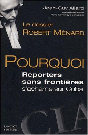 Le dossier Robert Ménard : Pourquoi Reporters sans frontières s'acharne sur Cuba PDF Books