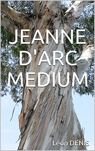 JEANNE D'ARC MEDIUM (Oeuvres de Léon DENIS t. 6)