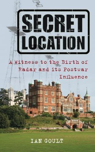 Secret Location: Witness To The Birth Of Radar And Its Postwar Influence
