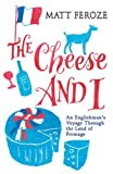 Image de The Cheese and I: An Englishman's Voyage Through the Land of Fromage