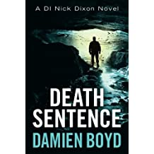 Death Sentence (The DI Nick Dixon Crime Series) by Damien Boyd(2016-10-04)