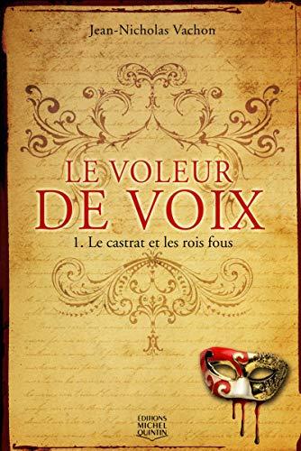 Le voleur de voix - tome 1 Le Castrat et les rois fous (01) par Jean-nicholas Vachon