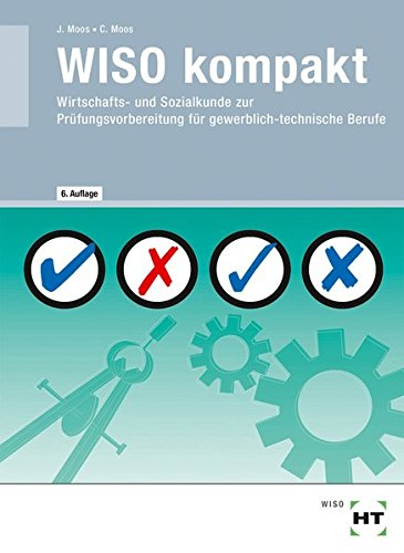 WISO kompakt · Wirtschafts- und Sozialkunde zur Prüfungsvorbereitung für gewerblich - technische Berufe