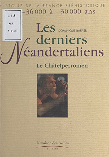 Les Derniers Néandertaliens : Le Châtelperronien (De -36.000 à -30.000 ans)