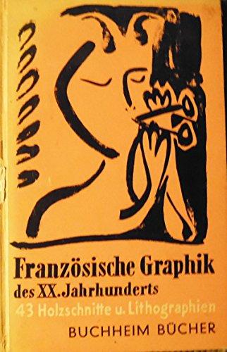 Französische Graphik des XX. Jahrhunderts 43 Holzschnitte und Lithographien